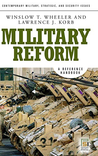 Military Reform: A Reference Handbook (Contemporary Military,: Winslow T. Wheeler,
