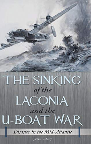 9780275993641: The Sinking of the Laconia and the U-Boat War: Disaster in the Mid-Atlantic