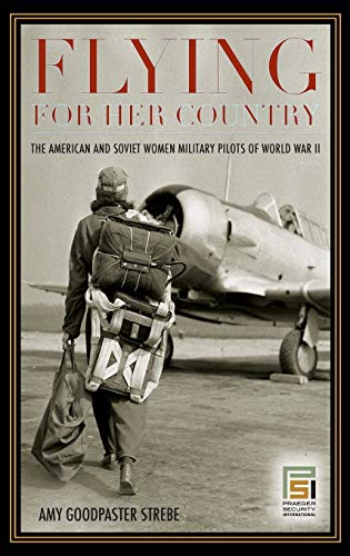 9780275994341: Flying for Her Country: The American and Soviet Women Military Pilots of World War II (Praeger Security International)