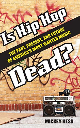 9780275994617: Is Hip Hop Dead?: The Past, Present, and Future of America's Most Wanted Music