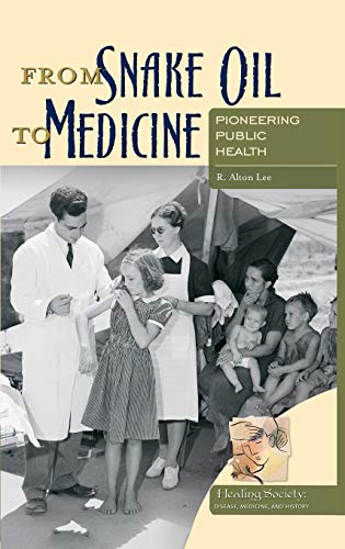 From Snake Oil to Medicine: Pioneering Public: R. Alton Lee
