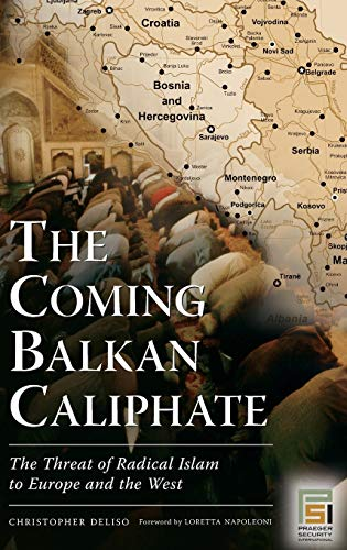 The Coming Balkan Caliphate: The Threat of: Christopher Deliso