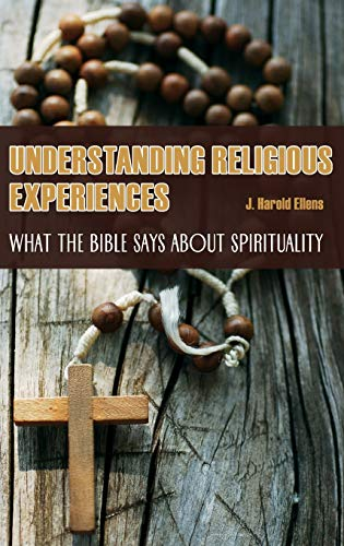 Understanding Religious Experiences: What the Bible Says about Spirituality (Psychology, Religion, and Spirituality) (027599547X) by J. Harold Ellens