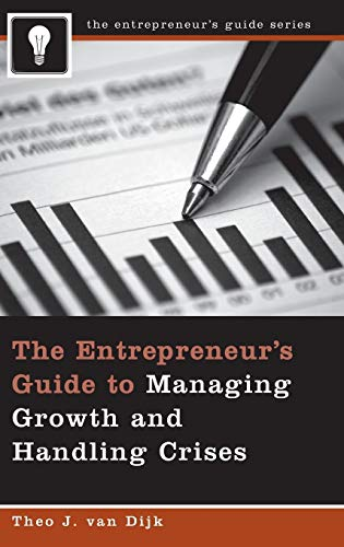 9780275996031: The Entrepreneur's Guide to Managing Growth and Handling Crises (Entrepreneur's Guides (Praeger))