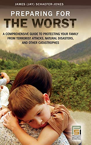 9780275996314: Preparing for the Worst: A Comprehensive Guide to Protecting Your Family from Terrorist Attacks, Natural Disasters, and Other Catastrophes (Praeger Security International)