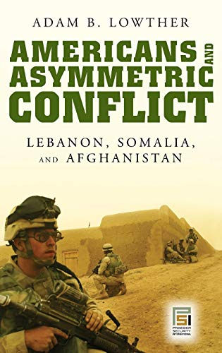9780275996352: Americans and Asymmetric Conflict: Lebanon, Somalia, and Afghanistan