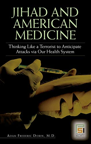 9780275996376: Jihad and American Medicine: Thinking Like a Terrorist to Anticipate Attacks via Our Health System