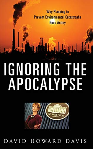 9780275996635: Ignoring the Apocalypse: Why Planning to Prevent Environmental Catastrophe Goes Astray (Politics and the Environment)