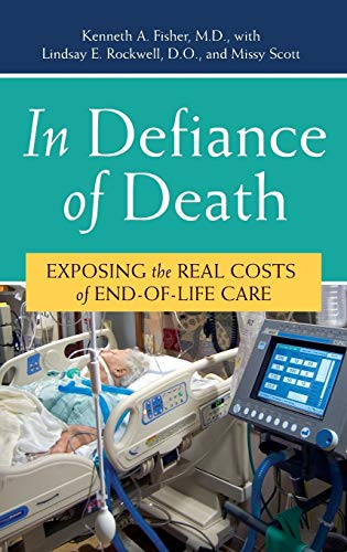 9780275997106: In Defiance of Death: Exposing the Real Costs of End-of-Life Care