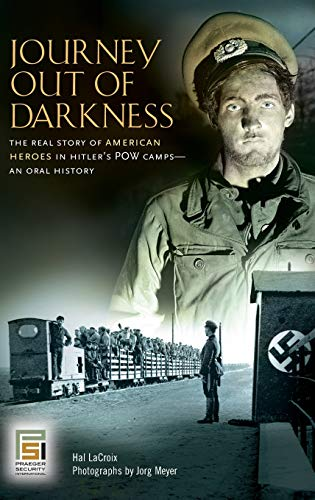 9780275997441: Journey Out of Darkness: The Real Story of American Heroes in Hitler's POW Camps--An Oral History (Praeger Security International)