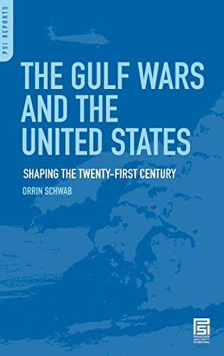 9780275997540: The Gulf Wars and the United States: Shaping the Twenty-First Century
