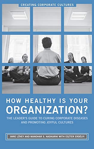 9780275997762: How Healthy Is Your Organization?: The Leader's Guide to Curing Corporate Diseases and Promoting Joyful Cultures (Creating Corporate Cultures)