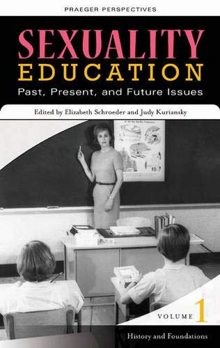 9780275997960: Sexuality Education: Past, Present, and Future, Volume 1, History and Foundations (Sex, Love, and Psychology)