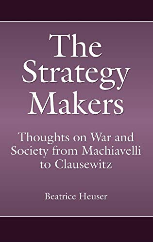 9780275998264: The Strategy Makers: Thoughts on War and Society from Machiavelli to Clausewitz (Praeger Security International)
