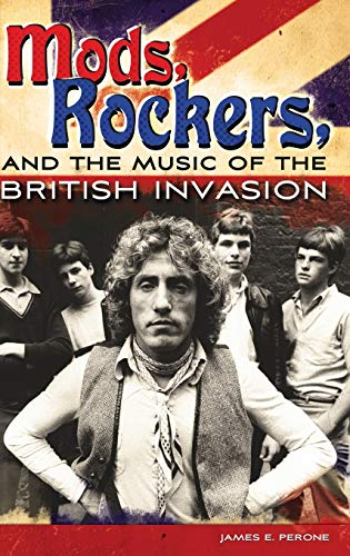 9780275998608: Mods, Rockers, and the Music of the British Invasion