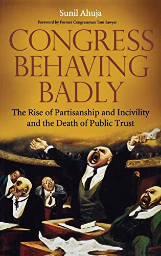 9780275998684: Congress Behaving Badly: The Rise of Partisanship and Incivility and the Death of Public Trust