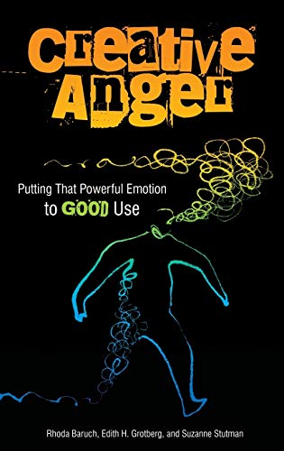 Creative Anger: Putting That Powerful Emotion to Good Use (Hardback): Rhoda Baruch, Edith Henderson...