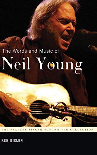 9780275999025: The Words and Music of Neil Young (The Praeger Singer-Songwriter Collection)