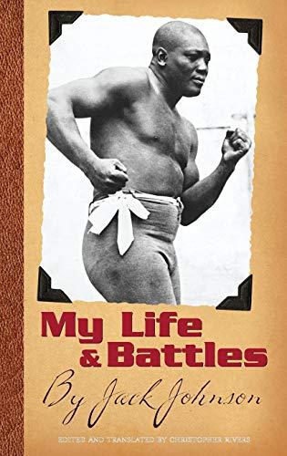 My Life and Battles: By Jack Johnson (Hardback): Jack Johnson, Christopher Rivers