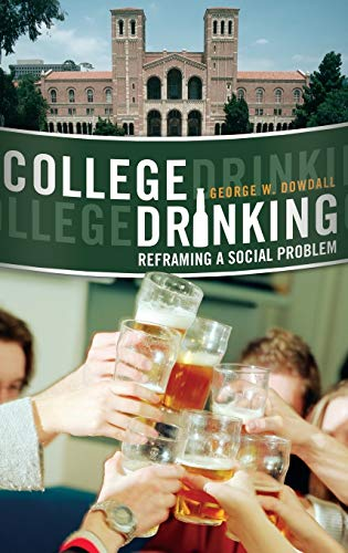 9780275999810: College Drinking: Reframing a Social Problem