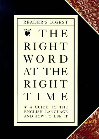 9780276384394: Right Word at the Right Time: A Guide to the English Language and How to Use it (Readers Digest)