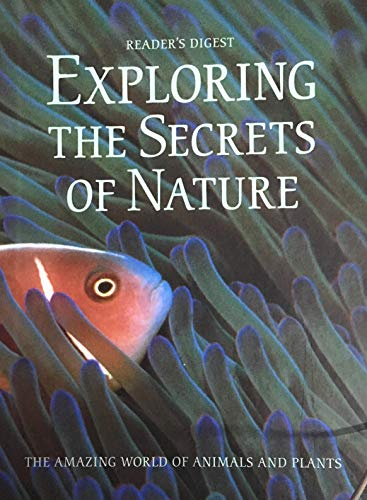 Exploring the Secrets of Nature : The Amazing World of Animals and Plants: Reader's Digest Editors