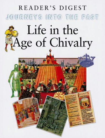 Life in the Age of Chivalry (Journeys into the Past) (0276421221) by READER'S DIGEST ASSOCIATION