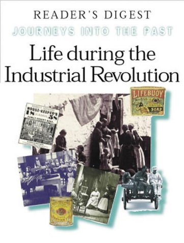 9780276421266: Life During the Industrial Revolution: How People Lived and Worked in New Towns and Factories (Journeys into the Past)