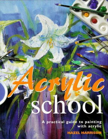 9780276422966: Acrylic Paint School : A Practical Guide to Painting with Acrylic