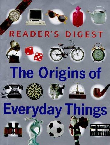 Origins of everyday things: Editors of Reader's