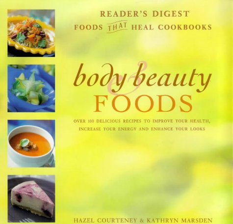 9780276423956: Body and Beauty Foods: 100 Delicious Recipes to Improve Your Health, Increase Your Energy and Enhance Your Looks (Foods That Heal Cookbooks)
