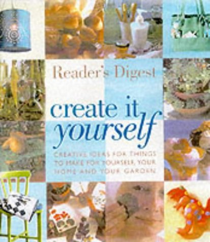 Create It Yourself: Creative Ideas for Things to Make for Yourself, Your Home and Your Garden (Readers Digest) (9780276424373) by Reader's Digest