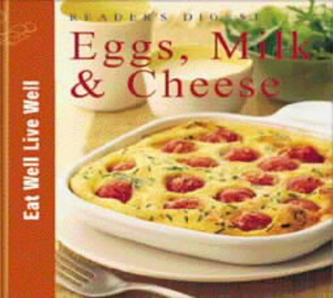 Eggs, Milk and Cheese (Eat Well, Live Well S.) (9780276424786) by Reader's Digest