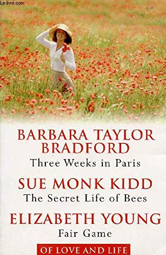 Of Love and Life: Three Weeks in Paris; the Secret Life of Bees; Fair Game: Three Novels Selected...