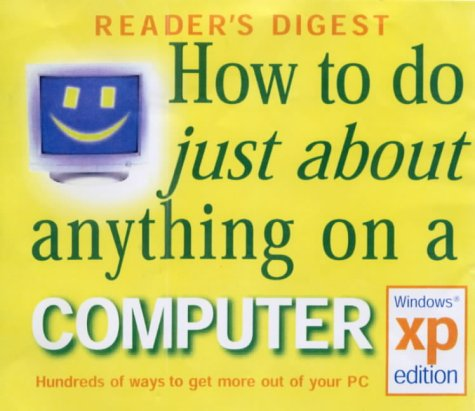 How to Do Just About Anything on a Computer: Windows XP Edition (0276427491) by Reader's Digest Association