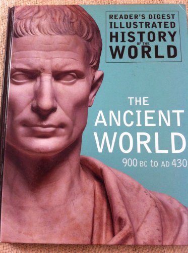 9780276429873: THE ANCIENT WORLD 900 BC TO AD 430 (READER'S DIGEST ILLUSTRATED HISTORY OF THE WORLD)