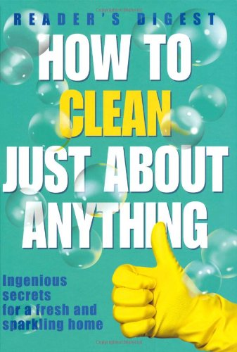 9780276440700: How to Clean Just About Anything: Ingenious Secrets for a Fresh and Sparkling Home (Readers Digest)