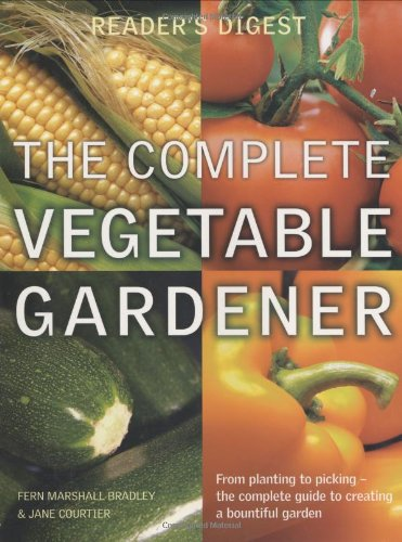 9780276441141: The Complete Vegetable Gardener: A Practical Guide to Growing Fresh and Delicious Vegetables (Reader