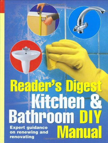 Kitchen and Bathroom DIY Manual: Expert Guidance: Readers Digest
