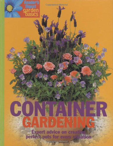 9780276442063: Container Gardening: Expert Advice on Growing in Pots, Tubs, Baskets and Troughs (Readers Digest): Expert Advice on Growing in Pots, Tubs, Baskets and ... Tubs, Baskets and Troughs (Readers Digest)