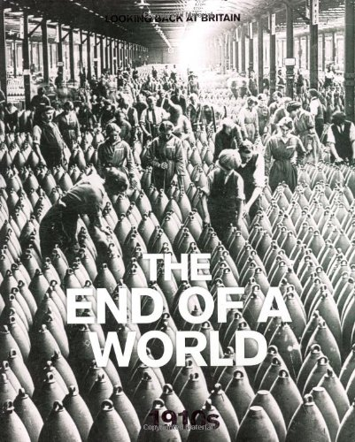 9780276443978: The End of a World: 1910's (Looking Back at Britain)