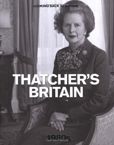 9780276444029: The 1980s: Thatcher's Britain (Looking Back at Britain)