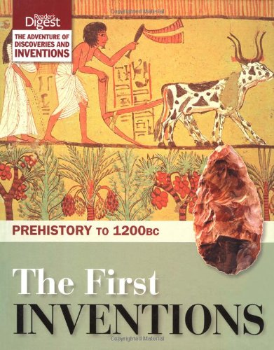 The First Inventions: Prehistory to 1200bc (Discovery & Invention 1): Reader's Digest