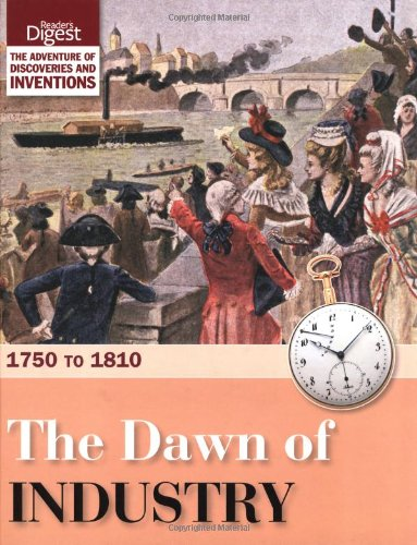 9780276445170: The Dawn of Industry: 1750 to 1810 (Readers Digest)