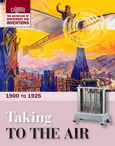 Taking to the Air: 1900 to 1925. (9780276445217) by Reader's Digest