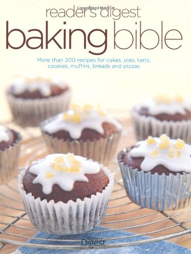 Reader's Digest Baking Bible: More Than 200 Recipes for Cakes, Pies, Tarts, Cookies, Muffins, Breads and Pizzas (0276446402) by Reader's Digest