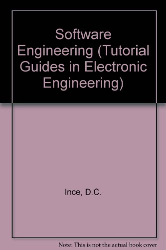 Software Engineering (Tutorial Guides in Electronic Engineering; 17): Ince, D.C.