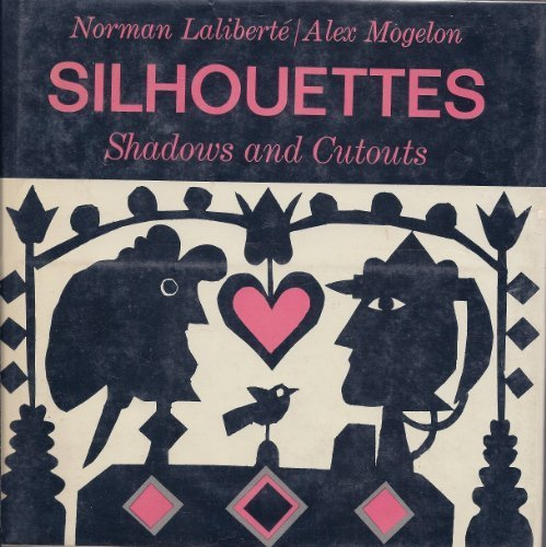 Silhouettes Shadows and Cutouts: Laliberte, Norman; Mogelon,