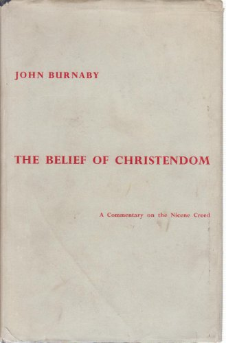 The Belief in Christendom: A Commentary on the Nicene Creed.: Burnaby, John