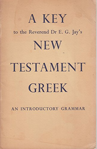 9780281006649: A Key to the Exercises in the Reverend Dr. Eric G. jay's New Testament Greek: An Introductory Grammar (English and Greek Edition)